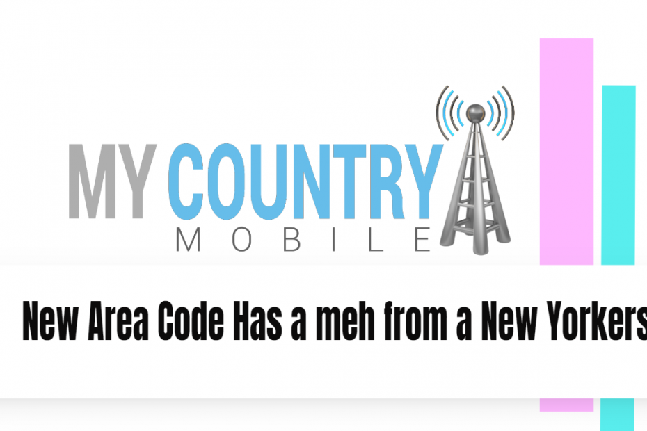 New Area-code Has a meh from a New Yorkers - My Country Mobile