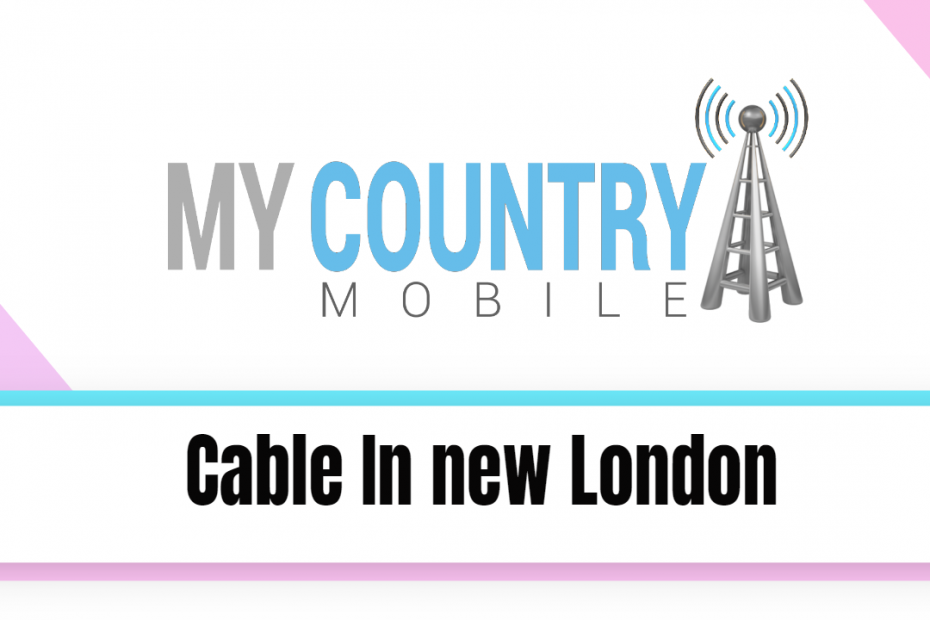 Cable In new London - My Country Mobile